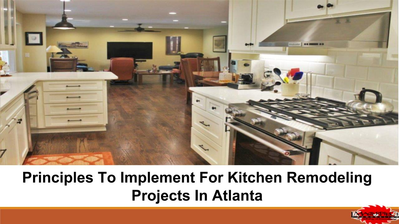 Principles To Implement For Kitchen Remodeling Projects In Atlanta A Masterpiece Remodeling